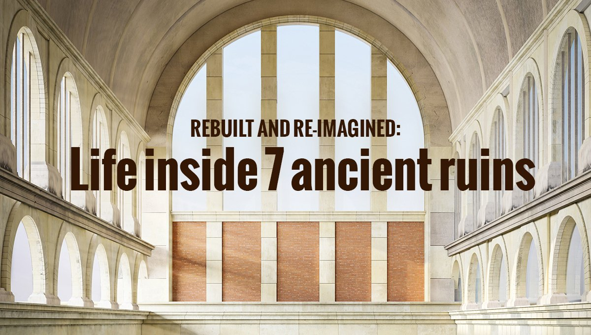 Rebuilt and re-imagined: Life inside 7 ancient ruins